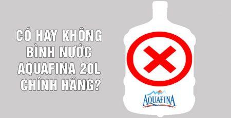 Có hay không bình nước Aquafina 20l chính hãng?